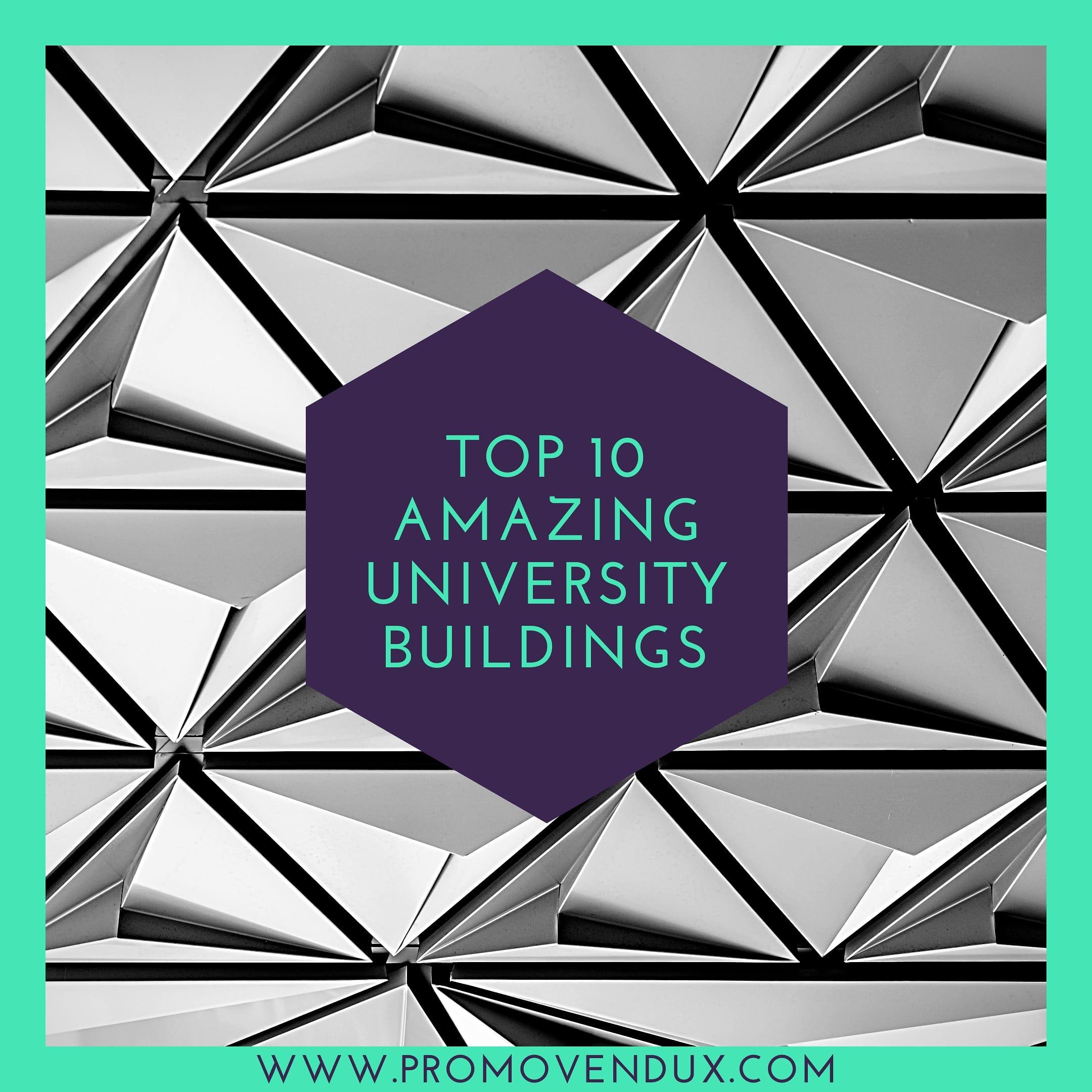 Top 10 Most Amazing University Buildings